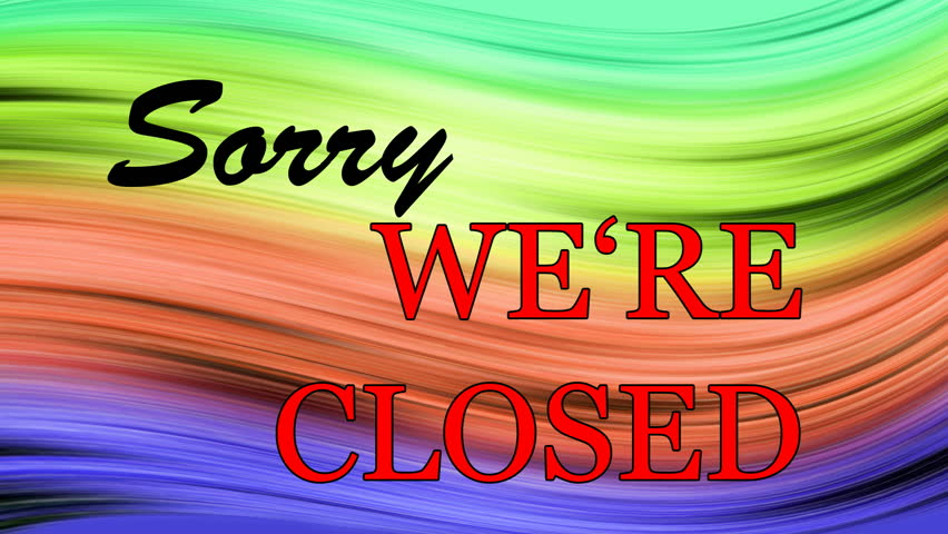 Writing SORRY  WE'RE CLOSED on the colored background,Writing is blinking, Background changes colors in throughout the spectrum, Seamless loop